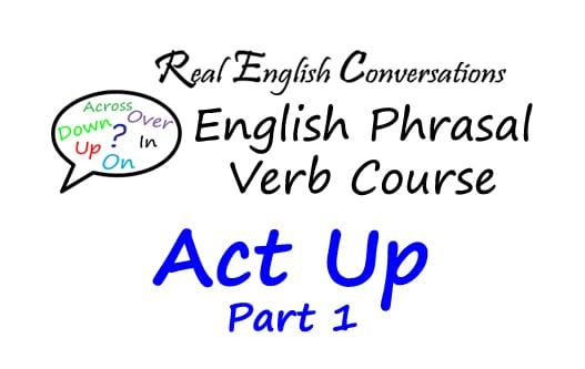 English phrasal verb Act Up