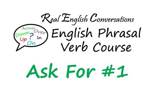 English Phrasal Verb Course Ask For