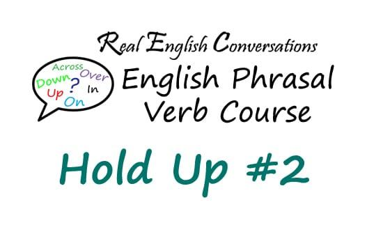 Hold Up #2 English Phrasal Verbs in stories