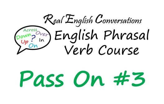 Pass On #3 English Phrasal Verb course